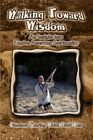 Walking Toward Wisdom an Insight Into Native American Spirituality by West Clare