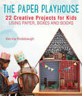 The Paper Playhouse: Awesome Art Projects for Kids Using Paper, Boxes, and Books by Katrina Rodabaugh (Paperback, 2015)