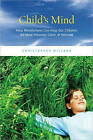 Child's Mind: How Mindfulness Can Help Our Children be More Focused, Calm, and Relaxed by Christopher Willard (Paperback, 2010)