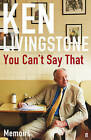 You Can't Say That: Memoirs by Ken Livingstone (Hardback, 2011)