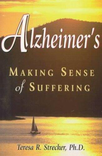 Alzheimer's : Making Sense of Suffering by Teresa Strecker