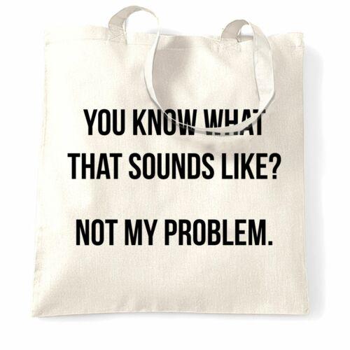 Not My Problem Funny Joke Sassy Rude Details about  /Know What That Sounds Like Tote Bag