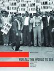 For All the World to See: Visual Culture and the Struggle for Civil Rights by Maurice Berger (Hardback, 2010)