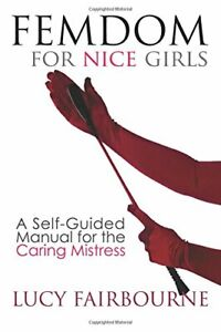 Femdom-for-Nice-Girls-A-Self-Guided-Manual-for-the-Caring-Mistress