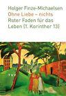 Ohne Liebe - nichts von Holger Finze-Michaelsen (2011, Taschenbuch)