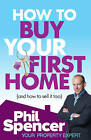 How to Buy Your First Home (And How to Sell it Too) by Phil Spencer (Paperback, 2011)
