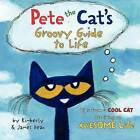 Pete the Cat's Groovy Guide to Life by Kimberly Dean, James Dean (Hardback, 2015)