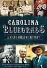 Carolina Bluegrass: A High Lonesome History by Gail Wilson-Giarratano (Paperback / softback, 2015)