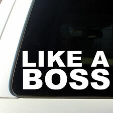 Like a Boss Decal Shocker Sticker illest dope Turbo Evo Wrx Honda mad bro car 6""