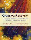 Creative Recovery : A Complete Addiction Treatment Program That Uses Your Natural Creativity by Eric Maisel and Susan Raeburn (2008, Paperback)