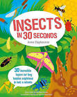 Insects in 30 Seconds: 30 Fascinating Topics for Bug Boffins Explained in Half a Minute by Anna Claybourne, Wesley Robins (Paperback, 2015)