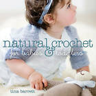 Natural Crochet for Babies and Toddlers by Tina Barrett (Paperback, 2009)