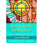 Getting Ready for Baptism Course Book: A Practical Course Preparing Children for Baptism by Penny Fuller, Jo Williams, Richard Burge, Mary Hawes (Paperback, 2014)