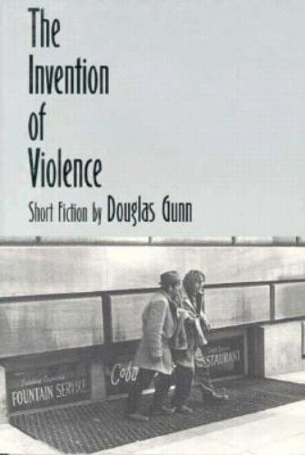 The Invention of Violence: A New Collection of Stories Gunn, Douglas Paperback