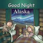 Good Night Our World: Good Night Alaska by Mark Jasper and Adam Gamble (2015, Board Book)