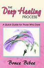 The Deep Healing Process: A Quick Guide for Those Who Dare by Bruce Bibee (Paperback / softback, 2005)