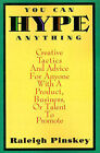 You Can Hype Anything: Creative Tactics and Advice for Anyone with a Product or Business to Promote by Raleigh Pinskey (Paperback, 1995)