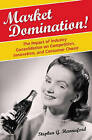 Market Domination!: The Impact of Industry Consolidation on Competition, Innovation, and Consumer Choice by Stephen G. Hannaford (Hardback, 2007)