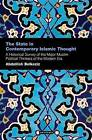 The State in Contemporary Islamic Thought: A Historical Survey of the Major Muslim Political Thinkers of the Modern Era by Abdelilah Belkeziz (Hardback, 2009)