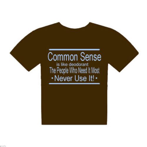 Sens commun est comme Déodorant les gens qui ont besoin.. t shirt xtsn 045