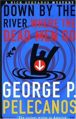 Down by the River Where the Dead Men Go (Five Star Paperback),George Pelecanos