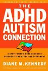 The ADHD-Autism Connection : A Step Toward More Accurate Diagnoses and Effective Treatments by Diane Kennedy (2002, Paperback)