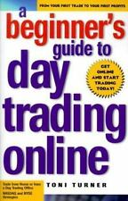 A Beginner's Guide To Day Trading Online by Toni Turner, Turner, Toni