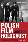 Polish Film and the Holocaust: Politics and Memory by Marek Haltof (Paperback, 2014)