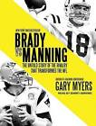 Brady vs. Manning: The Untold Story of the Rivalry That Transformed the NFL by Gary Myers (CD-Audio, 2016)
