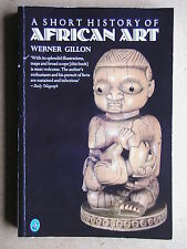 A Short History of African Art. By Werner Gillon. 1986 Penguin PB. VG