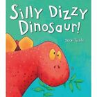 Silly Dizzy Dinosaur! by Jack Tickle (Hardback, 2015)