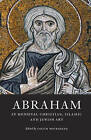 Abraham in Medieval Christian, Islamic and Jewish Art by Index of Christian Art Dept. of Art and Archeology Princeton (Paperback / softback, 2013)
