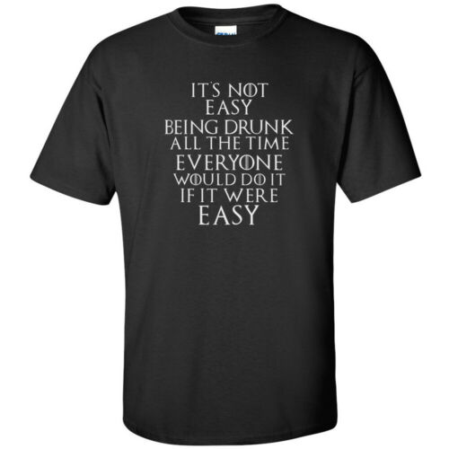 It/'s Not Easy Being Drunk All The Time White Logo T Shirt Mens Funny King Queen