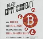 The Age of Cryptocurrency: How Bitcoin and Digital Money Are Challenging the Global Economic Order by Michael J Casey, Paul Vigna (CD-Audio, 2015)