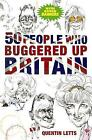 50 People Who Buggered Up Britain by Quentin Letts (Paperback, 2009)