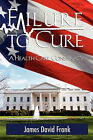 Failure to Cure: A Health Care Conspiracy by MR James David Frank (Paperback / softback, 2011)