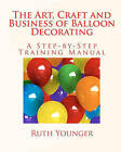 The Art, Craft, and Business of Balloon Decorating by Ruth Younger (Paperback / softback, 2010)