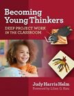 Becoming Young Thinkers: Deep Project Work in the Classroom by Judy Harris Helm (Paperback, 2014)