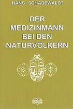 Hans Schadewaldt: Der Medizinmann bei den Naturvölkern (mit Abb.)