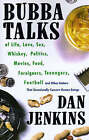 Bubba Talks: Of Life, Love, Sex, Whiskey, Politics, Foreigners, Teenagers, Movies, Food, Football, and Other Matters That Occasionally Concern Human Beings by MR Dan Jenkins (Paperback / softback)