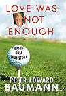 Love Was Not Enough by Peter Edward Baumann (Hardback, 2010)
