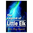 The Legend of Little Elk 9781403302717 by Helen Mary Amgwerd Book