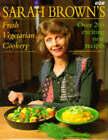 Sarah Brown's Fresh Vegetarian Cookery by Sarah Brown (Hardback, 1995)