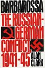 Barbarossa: The Russian-German Conflict, 1941-1945 by Alan Clark (Paperback, 1999)