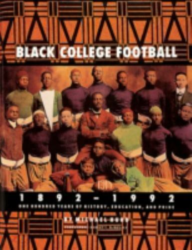 Black College Football, 1892-1992: One Hundred Years of History, Education, & Pr