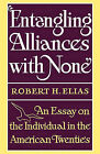 Entangling Alliances with None: An Essay on the Individual in the American Twenties by Robert H Elias (Paperback / softback, 1973)