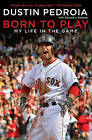 Born to Play: My Life in the Game by Dustin Pedroia (Paperback / softback, 2010)
