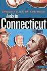 Speaking Ill of the Dead: Jerks in Connecticut History by Ray Bendici (Paperback, 2011)