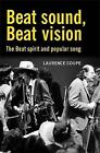 Beat Sound, Beat Vision: The Beat Spirit and Popular Song by Laurence Coupe (Paperback, 2010)