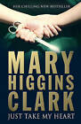 Just Take My Heart by Mary Higgins Clark (Hardback, 2009)